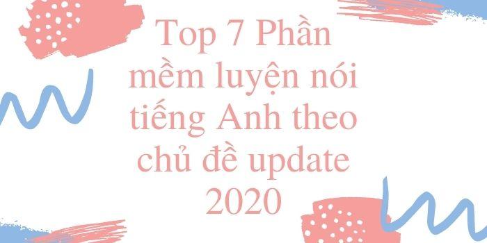Top 7 Phần mềm luyện nói tiếng Anh theo chủ đề update 2020