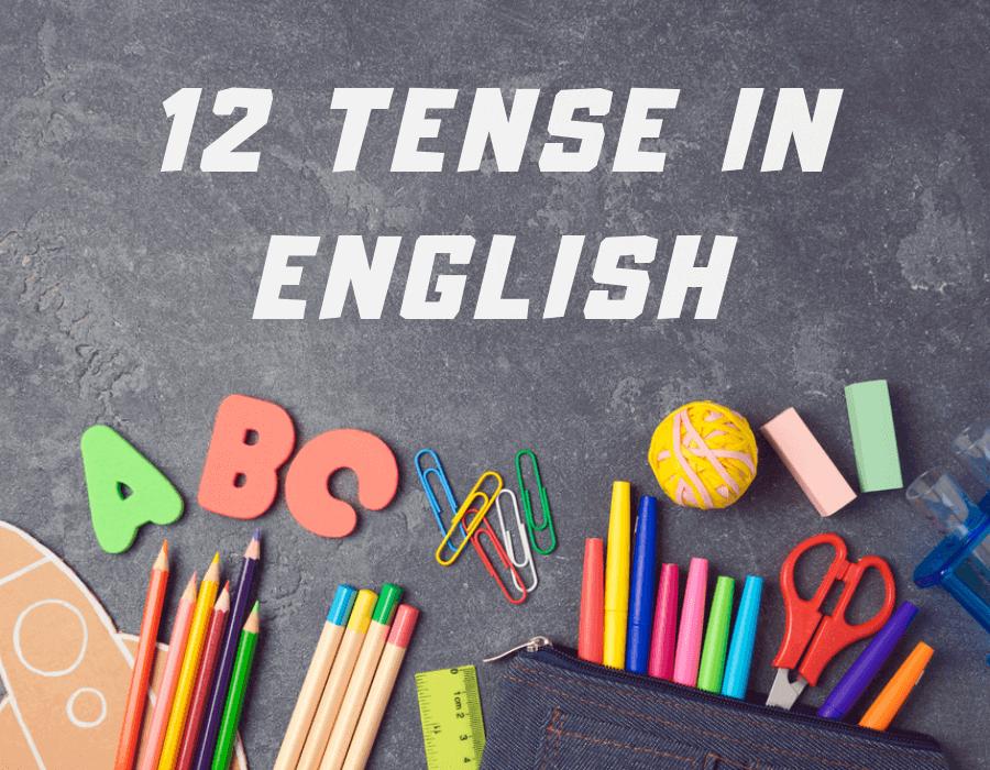 Các thì trong tiếng Anh: Bảng tổng hợp 12 thì và ví dụ bài tập