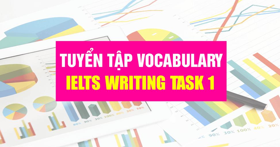 IELTS Writing Part 1 và những cụm từ nên dùng