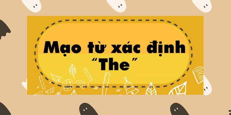 Khái niệm cách dùng mạo từ The trong tiếng Anh