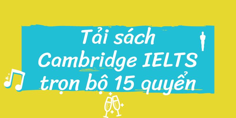 Tải sách Cambridge IELTS trọn bộ 15 quyển (PDF + Audio) Miễn phí