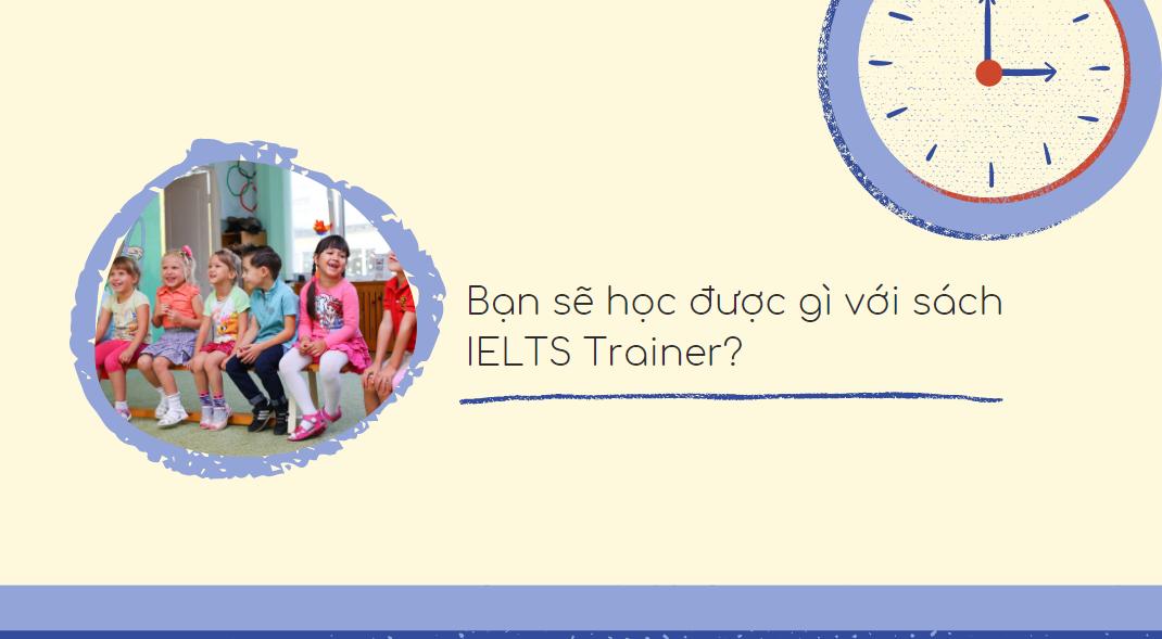 Bạn sẽ học được gì với sách IELTS Trainer