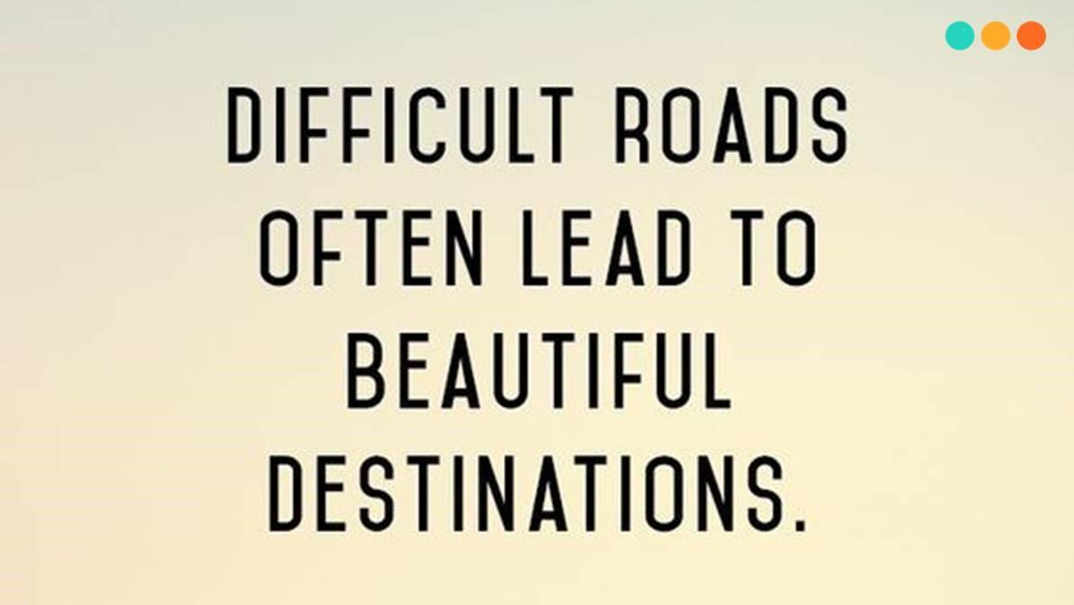 """""""Những con đường chông gai thường sẽ dẫn đến những đích đến tươi đẹp."""""""