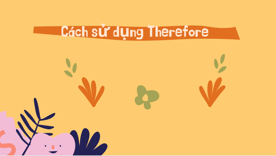 Cách sử dụng Therefore trong tiếng Anh
