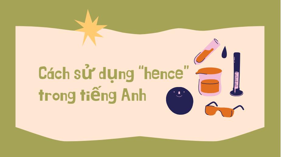 """Cách sử dụng """"hence"""" trong tiếng Anh"""