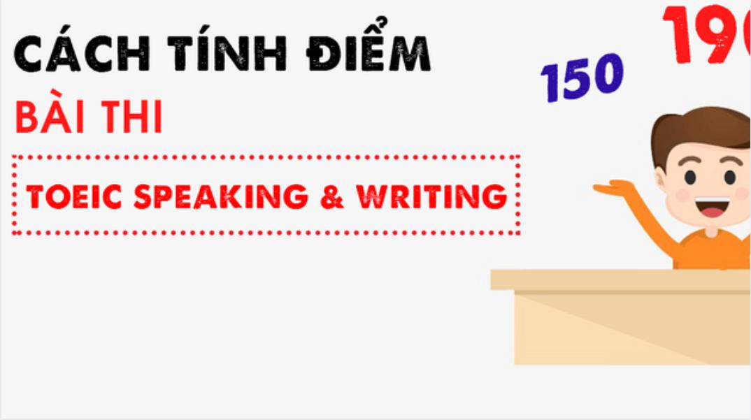 Tổng quan về bài thi Nói và Viết (Speaking và Writing)