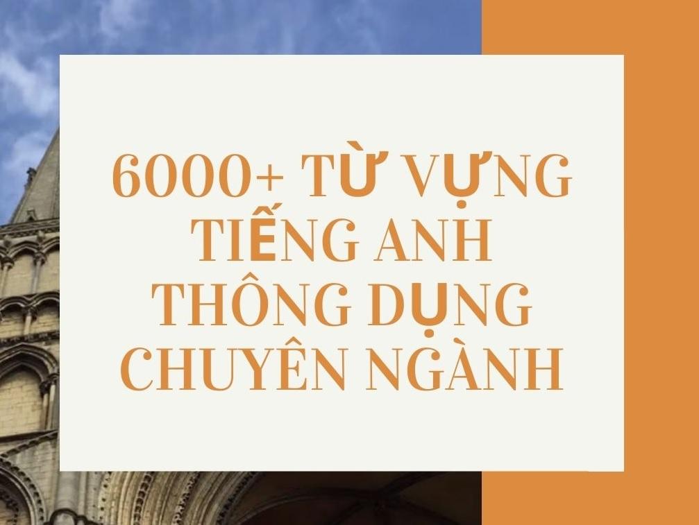 Download 6000+ từ vựng tiếng Anh thông dụng PDF tổng hợp 2020 theo chuyên ngành