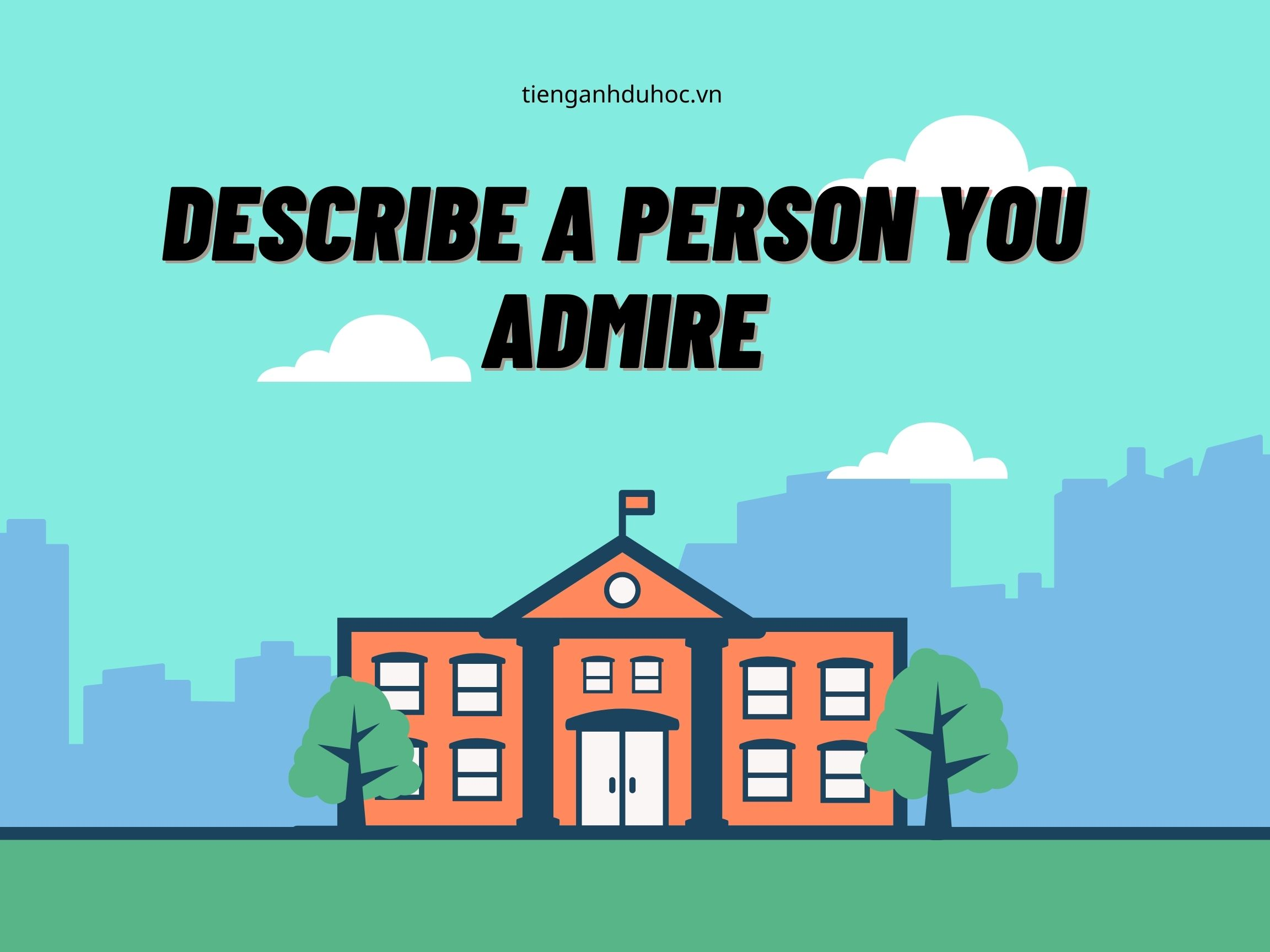 """""""Miêu tả một người bạn ngưỡng mộ"""" là chủ đề phổ biến trong IELTS Speaking part 2."""