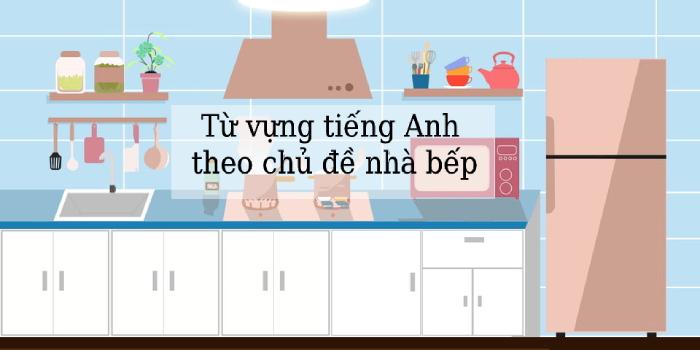 Từ vựng tiếng Anh theo chủ đề nhà bếp