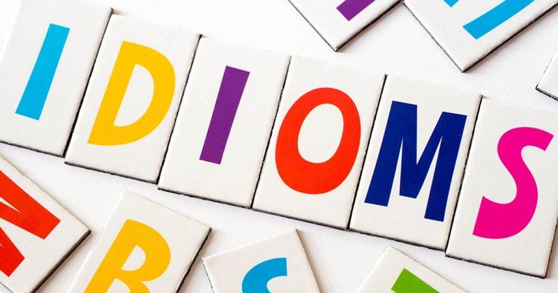 Các idioms hay trong tiếng Anh
